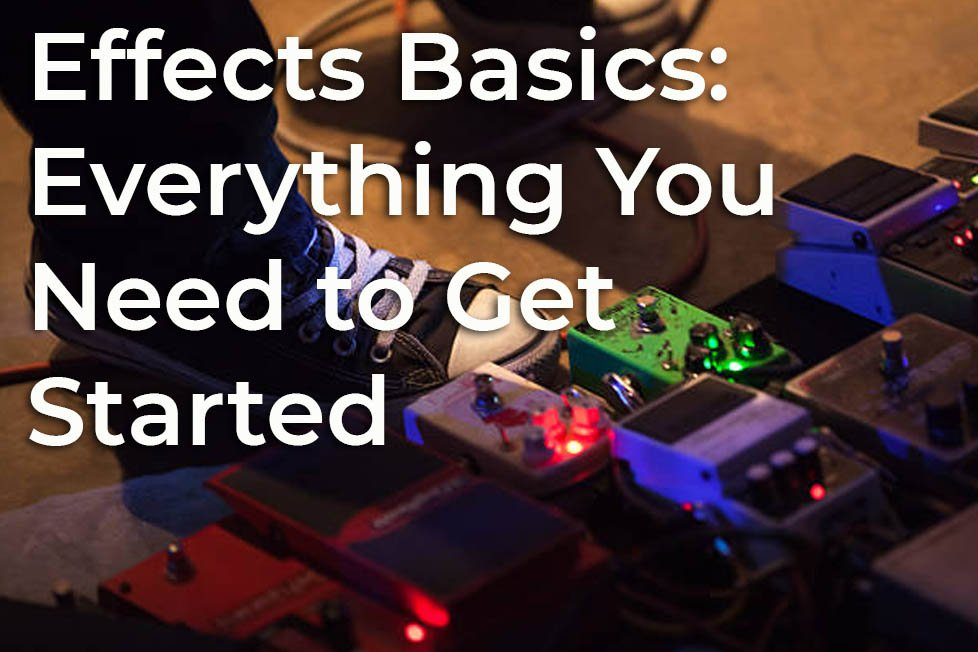 Effects Basics: Everything You Need to Get Started