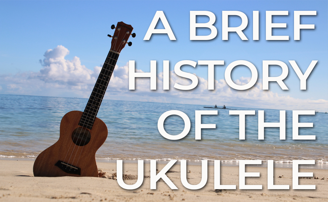 A Brief History of the Ukulele